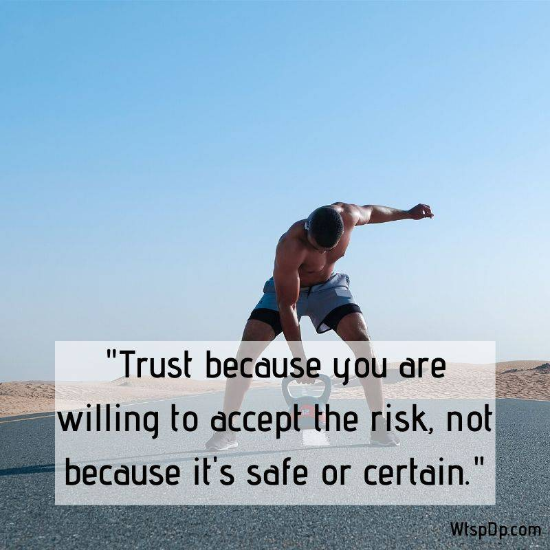 Trust because you are willing to accept the risk